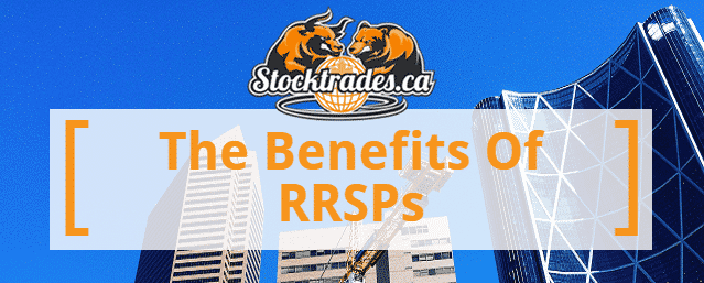 Benefits Of RRSPs